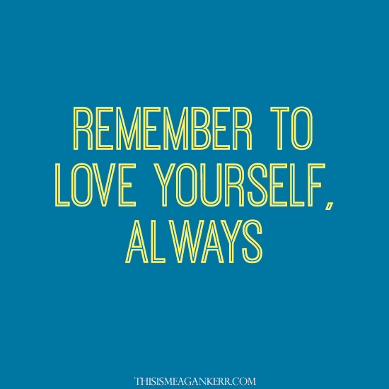 Remember to love yourself, always