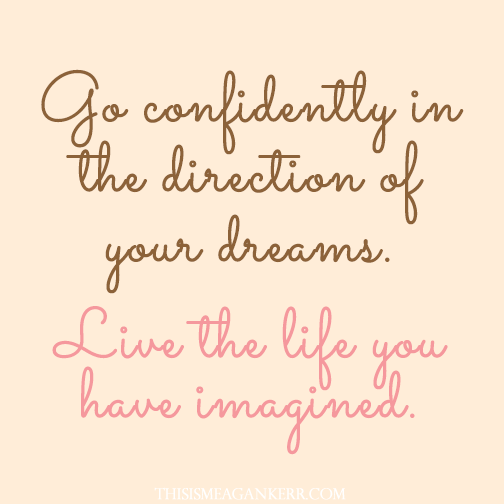 go confidently in the direction of your dreams live the life you have imagined