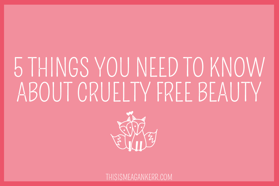 5 things you need to know about cruelty free beauty