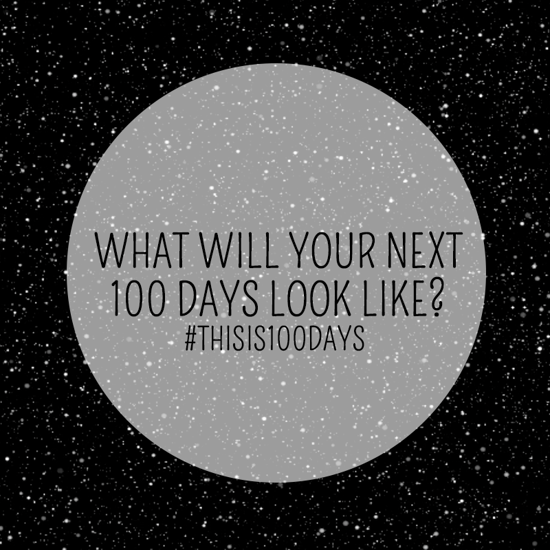 What will your next 100 days look like? #thisis100days
