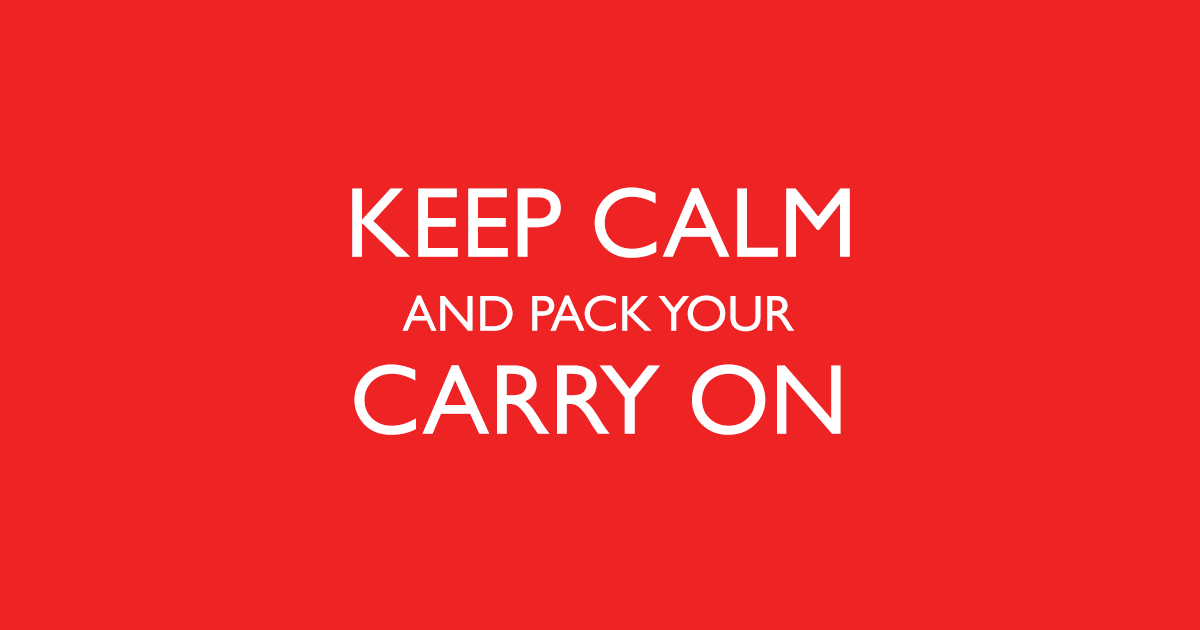 Keep calm and pack your carry on
