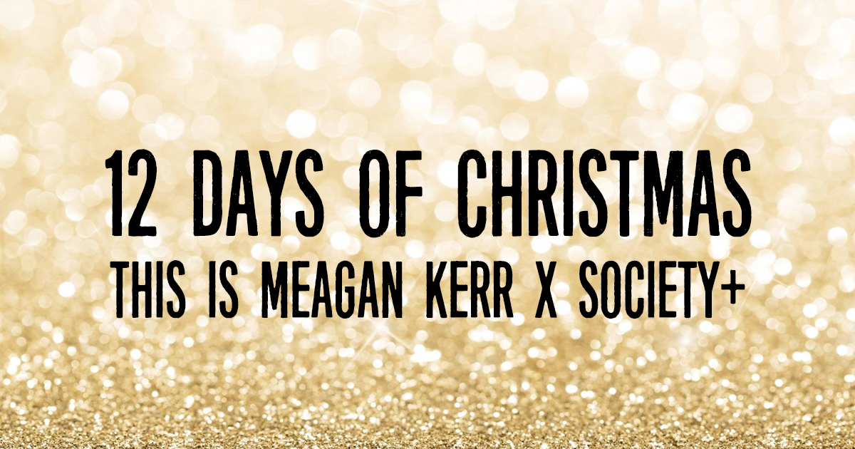 This is Meagan Kerr 12 Days of Christmas Giveaways: Society+