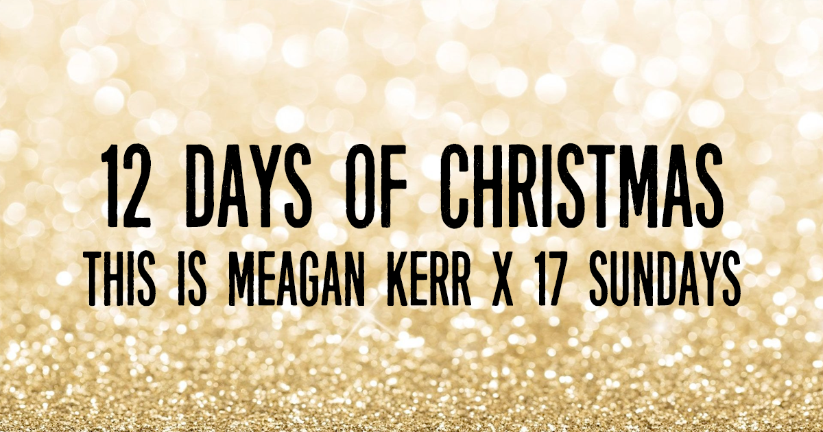 This is Meagan Kerr 12 Days of Christmas Giveaways: 17 Sundays
