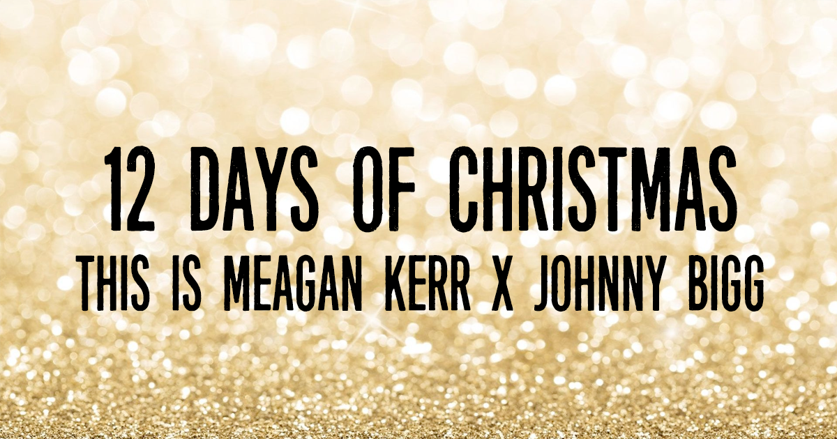 This is Meagan Kerr 12 Days of Christmas Giveaways: Johnny Bigg