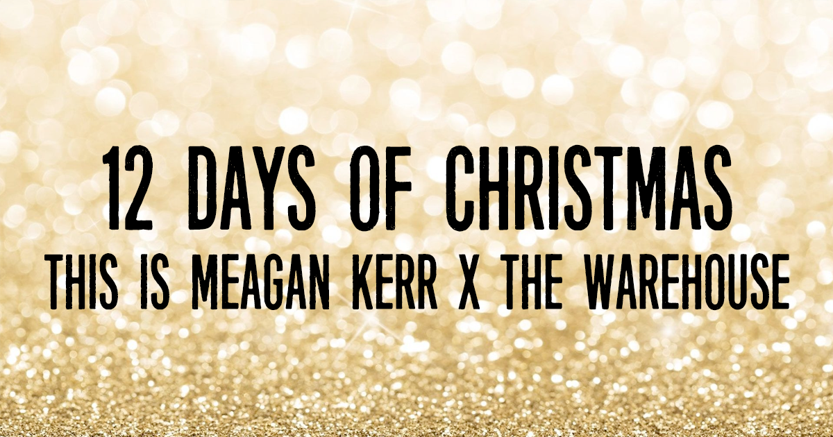 This is Meagan Kerr 12 Days of Christmas Giveaways: The Warehouse