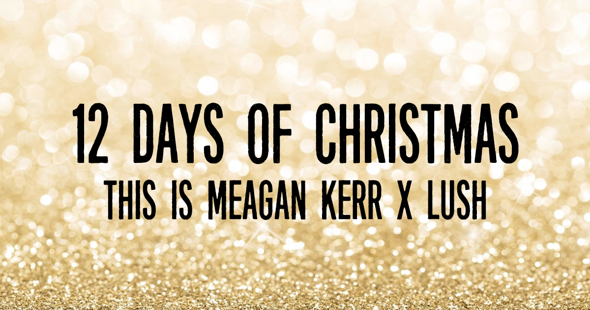 This is Meagan Kerr 12 Days of Christmas Giveaways: Lush Cosmetics