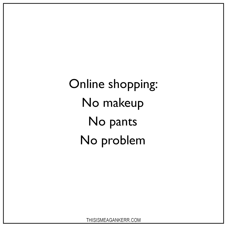 Online shopping: no makeup, no pants, no problem