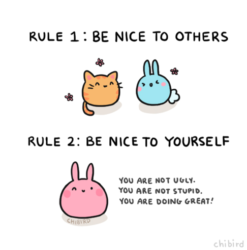Rule 1: Be nice to others Rule 2: Be nice to yourself