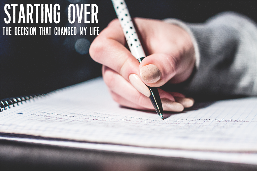 Starting over: the decision that changed my life and how my blog got started