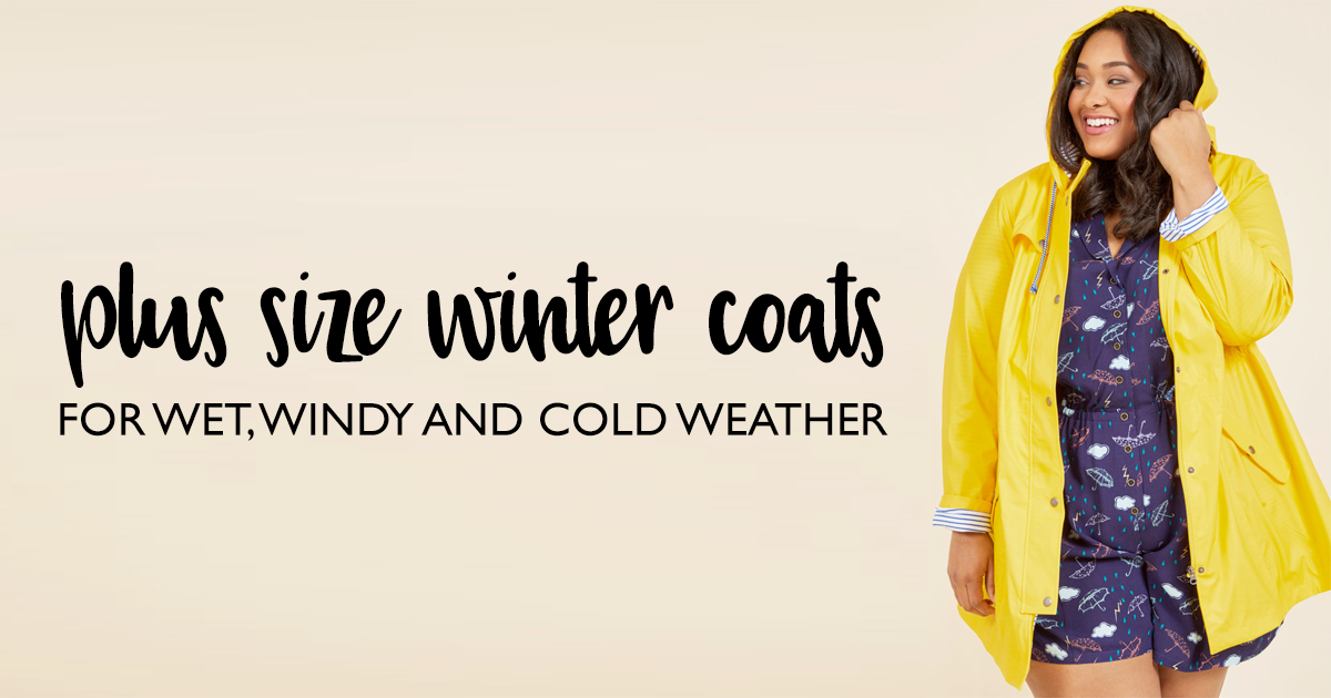 Plus size coats for cold, windy and wet winter weather