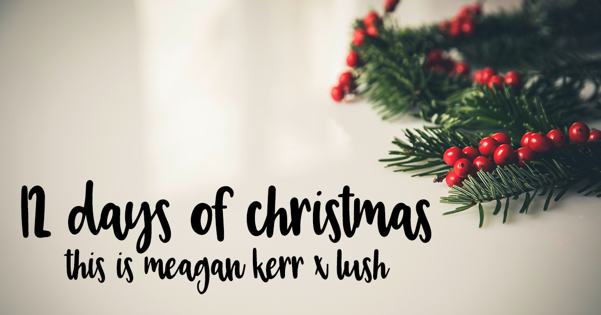 12 Days of Christmas Giveaways 2017 | This is Meagan Kerr x Lush